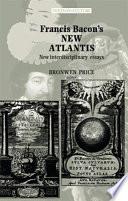 Francis Bacon's New Atlantis : new atlantis, a key text of early modern...