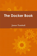 The Docker Book Operations Staff Developers And Devops Who Are Interested