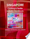 Singapore Clothing And Textile Industry Handbook book