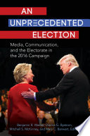 An Unprecedented Election  Media  Communication  and the Electorate in the 2016 Campaign