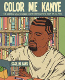 Color Me Kanye : of the most controversial and successful rappers of...
