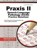 Praxis II Speech Language Pathology  0330  Practice Questions  Praxis II Practice Tests   Exam Review for the Praxis II  Subject Assessments