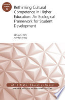 Rethinking Cultural Competence in Higher Education  An Ecological Framework for Student Development  ASHE Higher Education Report  Volume 42  Number 4