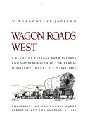Wagon Roads West  a Study of Federal Road Surveys and Construction in the Trans Mississippi West  1846 1869