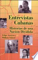 Entrevistas Cubanas Historias de una Nacion Dividida