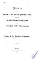 Statuten der Wittwen- und Waisen-Pensionsanstalt sowie der Kranken-Unterstützungs-Kasse der Genossenschaft deutscher Bühnenangehöriger