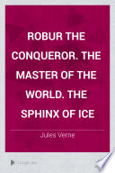 Robur the conqueror  The master of the world  The sphinx of ice