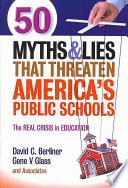 50 Myths and Lies That Threaten America s Public Schools