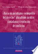 ¿Hacia un paradigma cosmopolita del derecho? Pluralismo jurídico, ciudadanía y resolución de conflictos