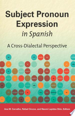 Subject Pronoun Expression in Spanish: A Cross-Dialectal Perspective - ISBN:9781626161702