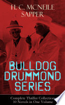 BULLDOG DRUMMOND SERIES     Complete Thriller Collection  10 Novels in One Volume