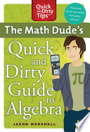 The Math Dude s Quick and Dirty Guide to Algebra