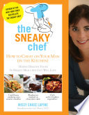 The Sneaky Chef How To Cheat On Your Man In The Kitchen