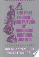 The Past  Present  and Future of American Criminal Justice