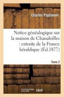 Notice Genealogique Sur La Maison de Chanaleilles: Extraite de La France Heraldique