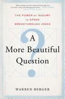 A More Beautiful Question
