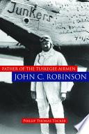 Father of the Tuskegee Airmen  John C  Robinson