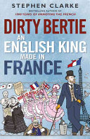Dirty Bertie : by stephen clarke, author of 1000 years...