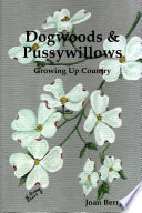 Dogwoods and Pussywillows: Growing Up Country Roots In Dogwoods And Pussywillows Growing Up Country