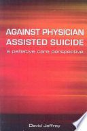 Against Physician Assisted Suicide