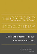 The Oxford Encyclopedia of American Business, Labor, and Economic History