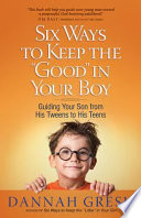 Six Ways to Keep the  Good  in Your Boy