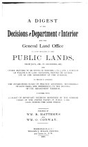 A Digest of the Decisions of the Department of the Interior and the General Land Office in Cases Relating to the Public Lands  from July 1881  to December  1887