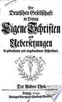 Der deutschen Gesellschaft in Leipzig eigene Schriften und Uebersetzungen in gebundener und ungebundener Schreibart