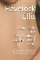 Studies In The Psychology Of Sex Vol 1 Of 6 The Evolution Of Modesty The Phenomena Of Sexual Periodicity Auto Erotism