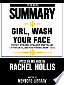 Extended Summary Of Girl Wash Your Face Stop Believing The Lies About Who You Are So You Can Become Who You Were Meant To Be Based On The Book By Rachel Hollis