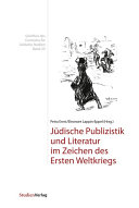 Jüdische Publizistik und Literatur im Zeichen des Ersten Weltkriegs