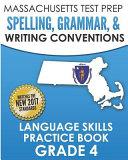 Massachusetts Test Prep Spelling  Grammar    Writing Conventions Grade 4  Language Skills Practice Book