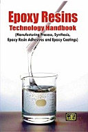 Epoxy Resins Technology Handbook (Manufacturing Process, Synthesis, Epoxy Resin Adhesives and Epoxy Coatings): Manufacturing Process of Epoxy Resins, Manufacturing Process of Epoxy Resins, Making of Epoxy Resins, Process for Manufacture of Epoxy Resins, Epoxy Resin Manufacturing Plant, Epoxy Resin Plant, Epoxy Resin Production Plant, Epoxy Resin Manufacture, Epoxy Resin Manufacturing Unit, Epoxy Resin Production, Epoxy Resins in Industry, Manufacture of Epoxy Resins,