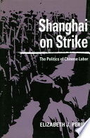 Shanghai On Strike : literature on the social history of china during...