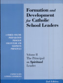 Formation And Development For Catholic School Leaders The Principal As Spiritual Leader book