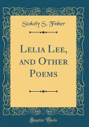 Lelia Lee, and Other Poems (Classic Reprint)