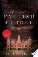 The Art of the English Murder: From Jack the Ripper and Sherlock Holmes to Agatha Christie and Alfred Hitchcock Murder From Jack The Ripper And Sherlock