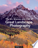 The Art Science And Craft Of Great Landscape Photography