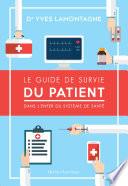 Le Guide de survie du patient     Dans l   enfer du syst  me de sant