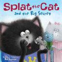 Splat the Cat and the Big Secret