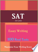 SAT Essay Writing   Maximize Your Writing Score   100 Real Tests