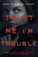 "Trust Me, I'm Trouble : of intrigue, high stakes, and self-discovery."" —lee kelly,..."