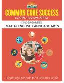 Barron s Common Core Success Kindergarten Math   English Language Arts  Preparing Students for a Brilliant Future