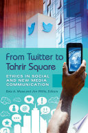 From Twitter to Tahrir Square  Ethics in Social and New Media Communication  2 volumes