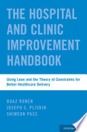 The Hospital And Clinic Improvement Handbook : the healthcare industry faces foundational challenges...