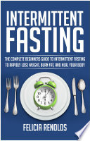 Intermittent Fasting The Complete Beginners Guide To Intermittent Fasting To Rapidly Lose Weight Burn Fat And Heal Your Body