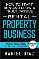 How To Start Run And Grow A Truly Passive Rental Property Business