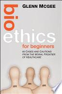 Bioethics for Beginners