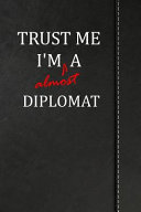Trust Me I M Almost A Diplomat