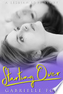 Starting Over  A Lesbian Love Story  A F F Lesbian Romance